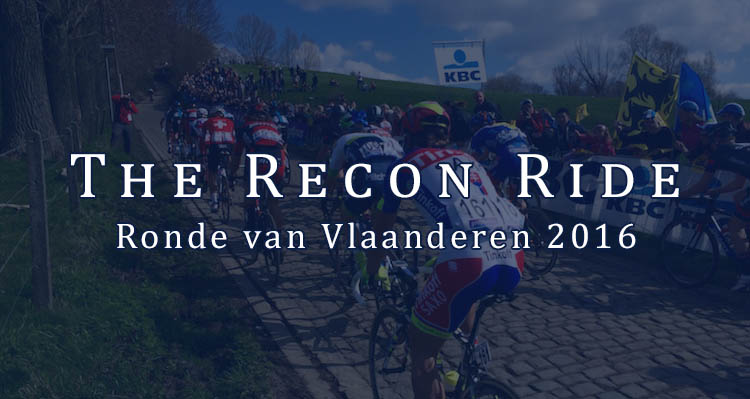 The Recon Ride Tour of Flanders 2016