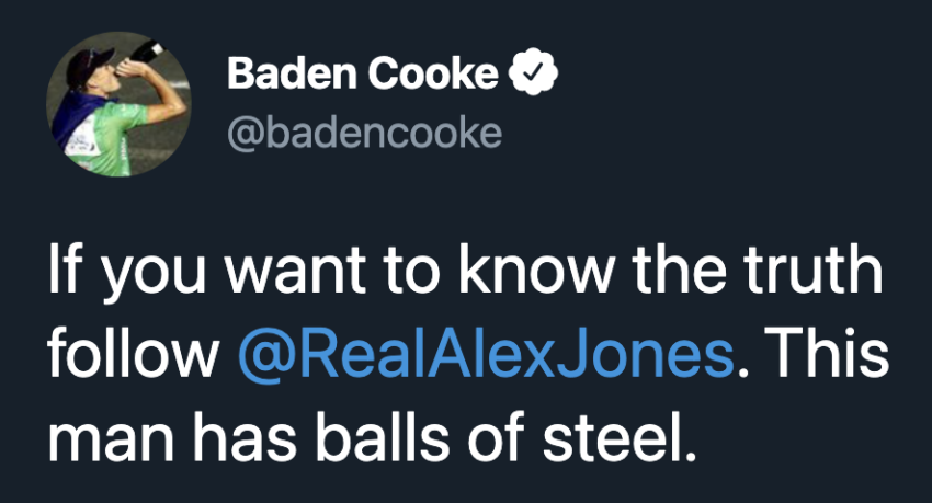 screenshot of a Baden Cooke tweet 'If you want to know the truth follow @RealAlexJones. This man has balls of steel.